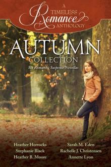 A Timeless Romance Anthology: Autumn Collection - Heather Horrocks, Stephanie Black, Heather B. Moore, Sarah M. Eden, Rachelle J. Christensen, Annette Lyon