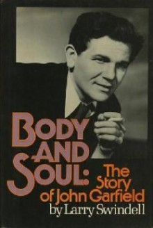 Body and soul, the story of John Garfield - Larry Swindell