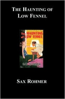 The Haunting of Low Fennel - Sax Rohmer