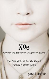 Xoe: or Vampires, and Werewolves, and Demons, Oh My! - Sara C. Roethle