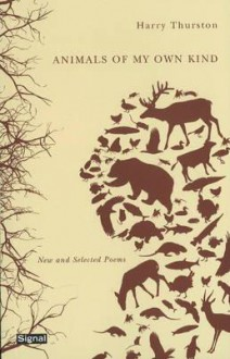 Animals of My Own Kind: New and Selected Poems - Harry Thurston