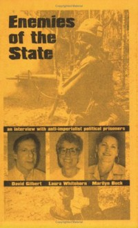 Enemies Of The State: An Interview with Anti-imperialist Political Prisoners - David Gilbert, Laura Whitehorn, Marilyn Buck