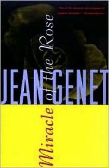 Miracle of the Rose - Jean Genet, Bernard Frechtman