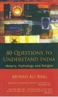 80 Questions To Understand India: History, Mythology And Religion - Murad Ali Baig, Murad Ali