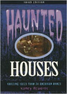 Haunted Houses, 3rd: Chilling Tales from 24 American Homes - Nancy Roberts