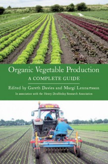 Organic Vegetable Production: A Complete Guide - Gareth Davies, Gareth Davies