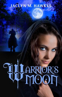 Warrior's Moon - Jaclyn M. Hawkes