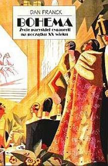 Bohema. Życie paryskiej cyganerii na początku XX wieku - Dan Franck