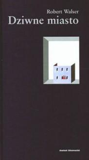 Dziwne miasto - Robert Walser, Małgorzata Łukasiewicz