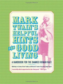 Helpful Hints for Good Living: A Handbook for the Damned Human Race - Victor Fischer, Lin Salamo, Michael B. Frank, Mark Twain