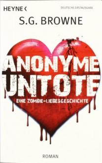Anonyme Untote eine Zombie Liebesgeschichte - Scott G Browne