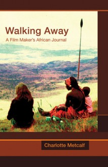 Walking Away: A Film Maker's African Journal - Charlotte Metcalf, Gordon Medcalf, Lenny Henry