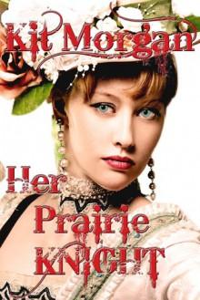 Her Prairie Knight - Kit Morgan