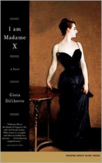 I Am Madame X - Gioia Diliberto