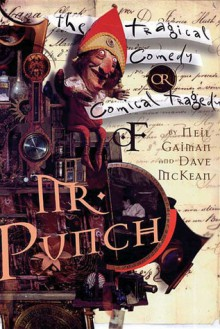 The Tragical Comedy or Comical Tragedy of Mr. Punch - Neil Gaiman,Dave McKean