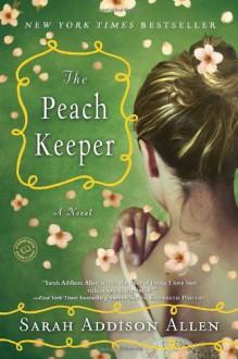 The Peach Keeper - Sarah Addison Allen
