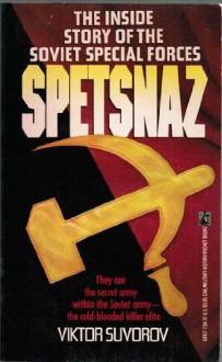 SPETSNAZ: The Inside Story Of The Special Soviet Special Forces - Viktor Suvorov