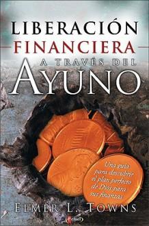 Liberacion Financiera a Traves del Ayuno - Elmer L. Towns