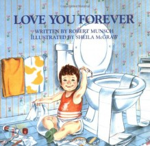 Love You Forever - Robert Munsch,Sheila McGraw