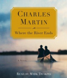 Where the River Ends - Charles Martin, Mark Deakins
