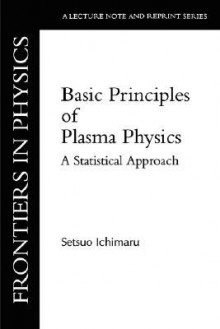 Basic Principles of Plasma Physics: A Statistical Approach - Setsuo Ichimaru