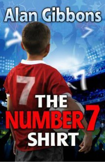 The Number 7 Shirt. Alan Gibbons - Alan Gibbons