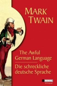Die schreckliche deutsche Sprache /The Awful German Language - Mark Twain