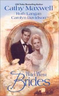 Wild West Brides - Cathy Maxwell,Ruth Langan,Carolyn Davidson