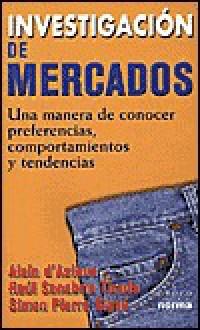 Investigacion de Mercados - Alain D'Astous, Raul Sanabria Tirado, Simon Pierre Sigue