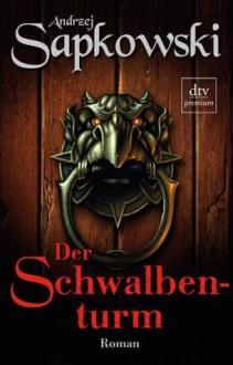 Der Schwalbenturm (Hexer, #4) - Andrzej Sapkowski,Erik Simon