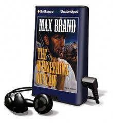The Whispering Outlaw [With Earbuds] - Max Brand, Jim Bond