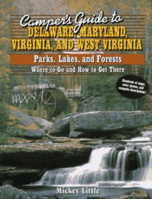 Camper's Guide to Delaware, Maryland, Virginia and West Virginia Parks, Lakes, and Forests: Where to Go and How to Get There - Mickey Little, Mildred J. Little