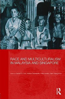 Race and Multiculturalism in Malaysia and Singapore (Routledge Malaysian Studies Series) - Daniel P.s. Goh, Matilda Gabrielpillai, Philip Holden, Gaik Cheng Khoo