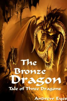 The Bronze Dragon (Tale of Three Dragons 2: The Light Bringer) - Andrew Eyes