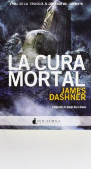 La cura mortal (El corredor del laberinto, #3) - James Dashner