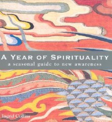 A Year Of Spirituality: A Seasonal Guide To New Awareness - MQ Publications
