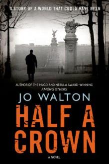 Half a Crown - Jo Walton