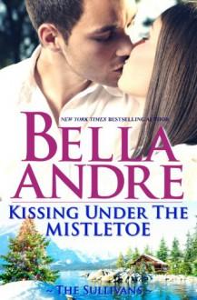 Kissing Under the Mistletoe (The Sullivans, #10) - Bella Andre
