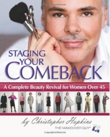 Staging Your Comeback: A Complete Beauty Revival for Women Over 45 - Christopher Hopkins