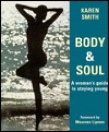 Body & Soul: A Woman's Guide to Staying Young - Karen Smith