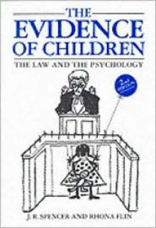 The Evidence of Children: The Law and the Psychology - John Spencer, Rhona Flin