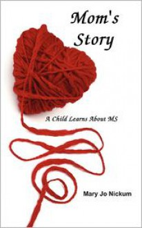 Mom's Story, A Child Learns About MS - Mary Jo Nickum