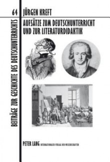 Aufsätze zum Deutschunterricht und zur Literaturdidaktik - Jürgen Kreft