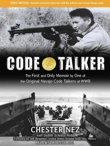 Code Talker: The First and Only Memoir by One of the Original Navajo Code Talkers of WWII - Chester Nez,Judith Schiess Avila,David Colacci