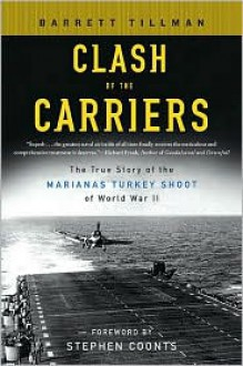 Clash of The Carriers: The True Story of the Marianas Turkey Shoot of World War II - Barrett Tillman,Stephen Coonts