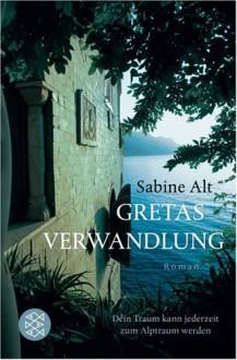 Gretas Verwandlung: Roman - Sabine Alt