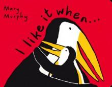 I Like It When . . . (Board Book) - Mary Murphy