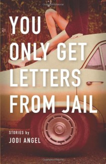 You Only Get Letters from Jail - Jodi Angel