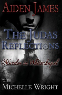 The Judas Reflections: Murder In Whitechapel - Aiden James,Michelle Wright