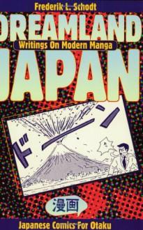 Dreamland Japan: Writings on Modern Manga - Frederik L. Schodt